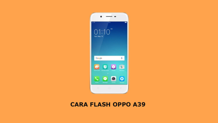 Cara Flash Oppo A39
